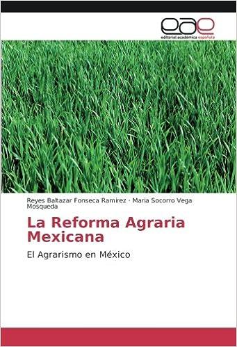 La Reforma Agraria Mexicana: El Agrarismo en México (Spanish Edition): Reyes Baltazar Fonseca Ramirez, María Socorro Vega Mosqueda: 9783659093319: ...