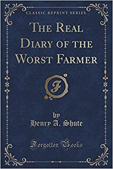 The Real Diary of the Worst Farmer (Classic Reprint)