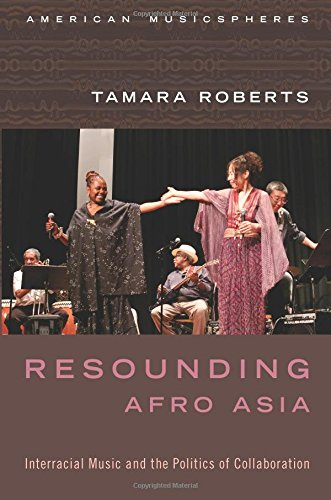 Download Resounding Afro Asia: Interracial Music and the Politics of Collaboration (American Musicspheres) ebook