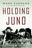 Holding Juno: Canada's Heroic Defense of the D-Day Beaches: June 7-12, 1944 by Mark Zuehlke front cover
