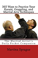 365 Ways to Practice Your Karate, Grappling, and Martial Arts Techniques (English Edition)