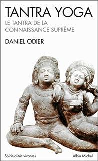 Tantra yoga : Le Tantra de la connaissance suprême par Daniel Odier