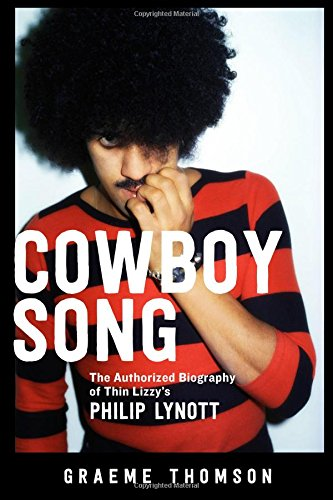 Cowboy Song: The Authorized Biography of Thin Lizzy's Philip Lynott