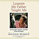 Lessons My Father Taught Me: The Strength, Integrity, and Faith of Ronald Reagan | Michael Reagan