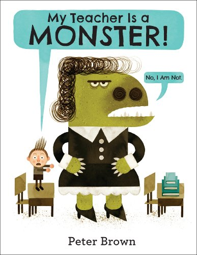 My Teacher Is a Monster! (No, I Am Not.) by [Brown, Peter]