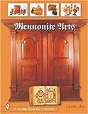 Mennonite Arts (Schiffer Book for Collectors)