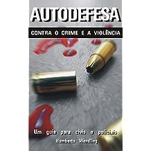 Autodefesa contra o crime e a violência: Um guia para civis e policiais