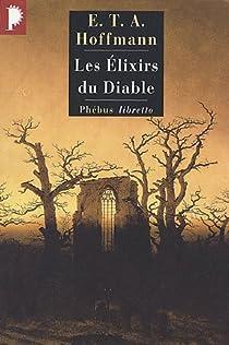 Les Elixirs du Diable : Papiers laissés à sa mort par le frère Médard, capucin par Hoffmann