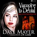 Vampire in Denial: Family Blood Ties, Book 1 Audiobook by Dale Mayer Narrated by J.R. Lowe