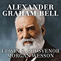 Alexander Graham Bell: The Life and Times of the Man Who Invented the Telephone Audiobook by Edwin S. Grosvenor, Morgan Wesson Narrated by Donald Corren