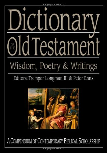 (Dictionary of the Old Testament: Wisdom, Poetry & Writings (The IVP Bible Dictionary Series))