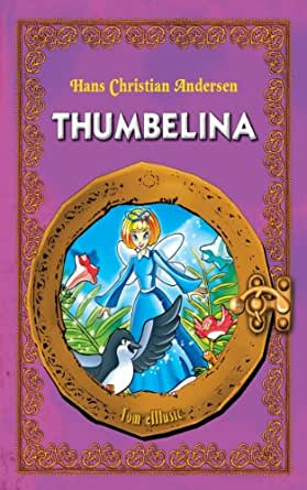 Thumbelina. An Illustrated Classic Fairy Tale for Kids by ...