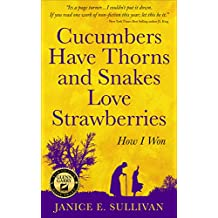 """""""Cucumbers Have Thorns and Snakes Love Strawberries"""": How I won"""