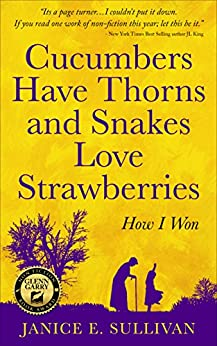 """""""Cucumbers Have Thorns and Snakes Love Strawberries"""": How I won by [Sullivan, Janice E.]"""
