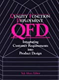 Quality Function Deployment : Integrating Customer Requirements into Product Design, Yoji Akao, 0915299410
