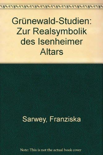 Grünewald-Studien: Zur Realsymbolik des Isenheimer Altars (German Edition)