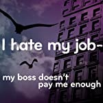 I Hate My Job: My Boss Doesn't Pay Me Enough | Mark Palmer,Scott Solder