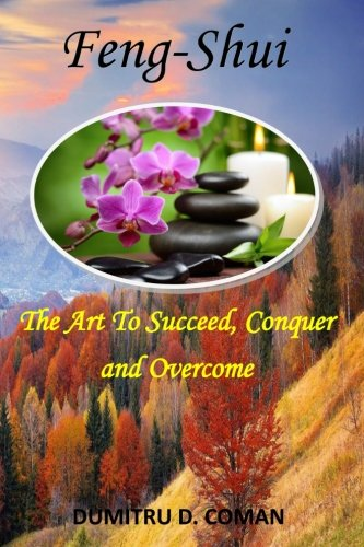 Download Feng-Shui - The Art to Succeed, Conquer and Overcome PDF