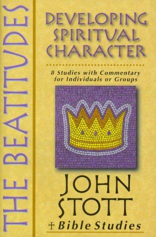 (The Beatitudes: Developing Spiritual Character (John Stott Bible Studies))