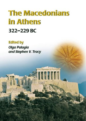 The Macedonians in Athens, 322-229 B.C.: Proceedings of an International Conference held at the University of Athens, May 24-26, 2001 pdf