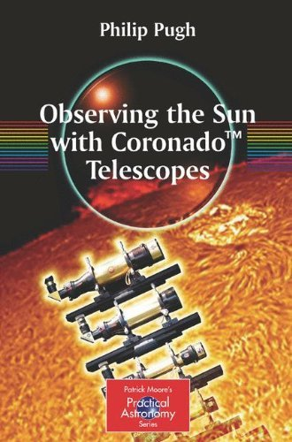 Observing the Sun with Coronado™ Telescopes (The Patrick Moore Practical Astronomy Series) -