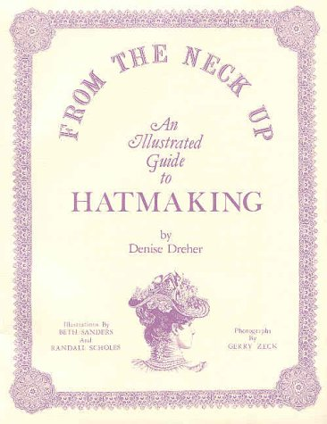 From the Neck Up: An Illustrated Guide to Hatmaking