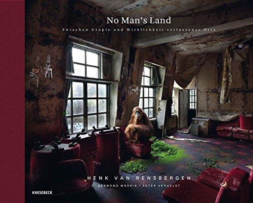 No Man's Land: Zwischen Utopie und Wirklichkeit verlassener Orte (Stillgelegt, Nostalgia, verlassene Orte, Neuland)