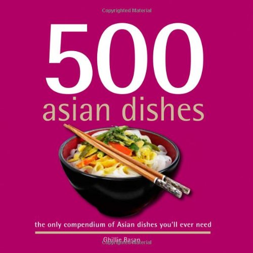 500 Asian Dishes: The Only Compendium of Asian Dishes You