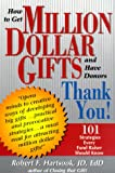 How to Get Million Dollar Gifts and Have Donors Thank You, Robert F. Hartsook, 0966367316