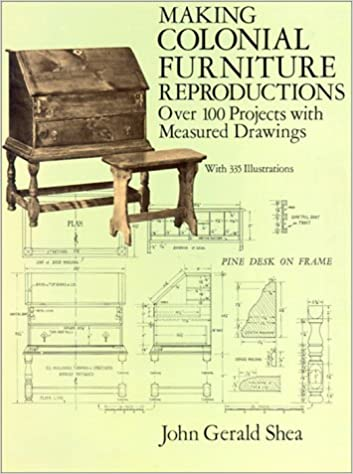 Amazing Making Colonial Furniture Reproductions: Over 100 Projects With Measured  Drawings: John Gerald Shea: 9780486282626: Amazon.com: Books