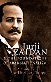 Jurji Zaidan and the Foundations of Arab Nationalism (Modern Intellectual and Political History of the Middle East)