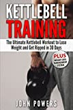 Kettlebell Training: The Ultimate Kettlebell Workout to Lose Weight and Get Ripped in 30 Days (Kettlebell Workouts in Black&White)