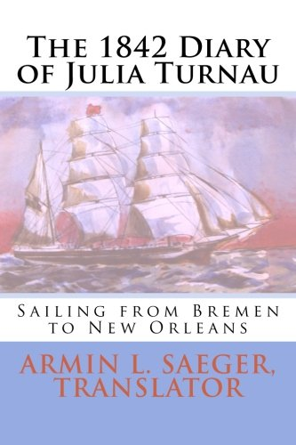 The 1842 Diary of Julia Turnau: Sailing from Bremen to New Orleans