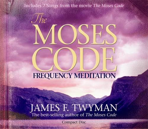 The Moses Code Frequency Meditation: Features 7 Songs from the movie The Moses Code by James F. Twyman (2008-06-02) PDF