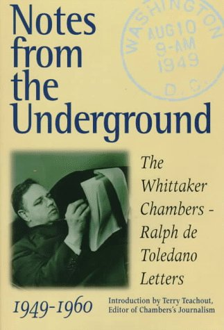 Notes from the Underground: The Whittaker Chambers--Ralph De Toledano Letters, 1949-1960