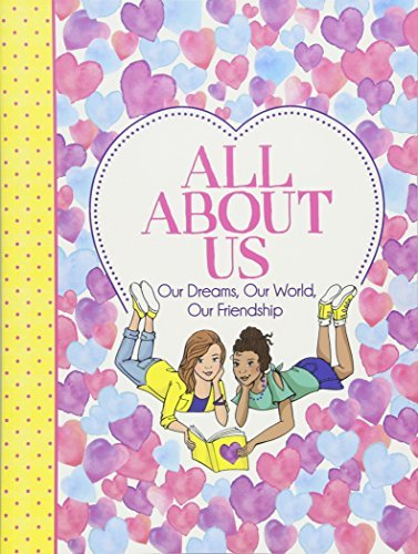 All About Us: Our Friendship, Our Dreams, Our World