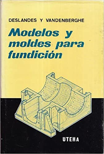 MODELOS Y MOLDES PARA FUNDICION: Amazon.es: Fernand Deslandes - Leon Vandenberghe: Libros