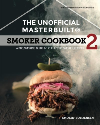 The Unofficial Masterbuilt ® Smoker Cookbook 2: A BBQ Guide & 121 Electric Smoker Recipes (The Unofficial Masterbuilt Smoker Cookbook Series)