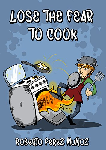 Lose the fear to cook (English Edition)