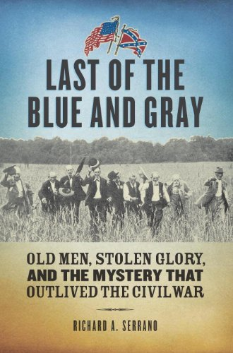 Last of the Blue and Gray: Old Men, Stolen Glory, and the Mystery That Outlived the Civil War by [Serrano, Richard A.]