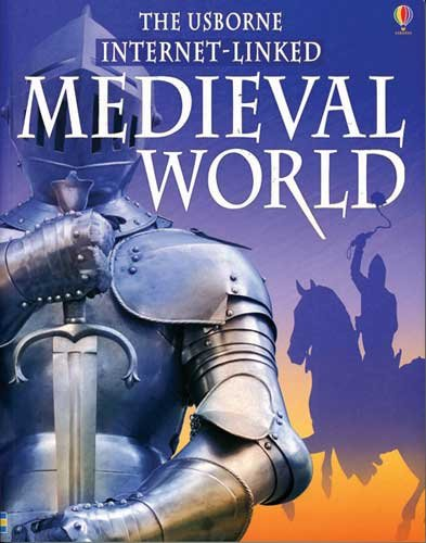 The Usborne Internet Linked Medieval World (World History)