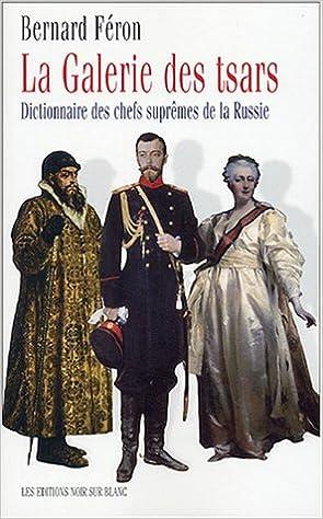 Livres La galerie des Tsars : Dictionnaire des chefs suprêmes de la Russie epub pdf