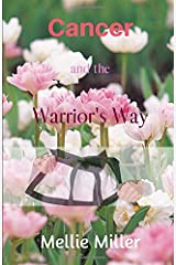 Cancer and the Warrior's Way: A Personal Journey Paperback