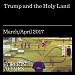 Trump and the Holy Land | Dana H. Allin,Steven N. Simon