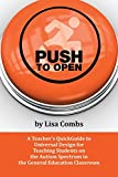 Push to Open : A Teachers QuickGuide to Universal Design for Teaching Students on the Autism Spectrum in the General Education Classroom, Combs, Lisa, 1942197004