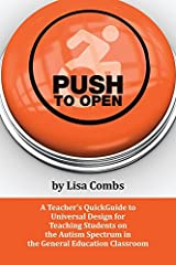 Push to Open: A Teacher s QuickGuide to Universal Design for Teaching Students on the Autism Spectrum in the General Education Classroom