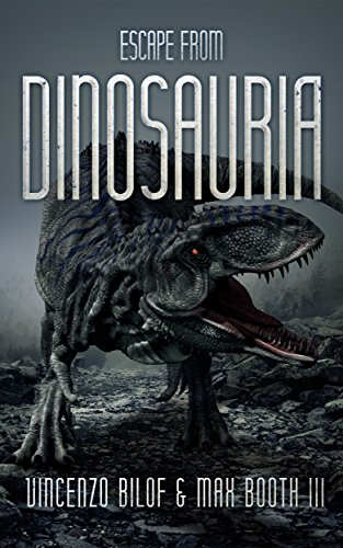Book: Escape From Dinosauria (Dinopocalypse Book 1) by Vincenzo Bilof & Max Booth III