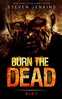 Burn The Dead: Riot (Book Three In The Zombie Saga) by [Jenkins, Steven]