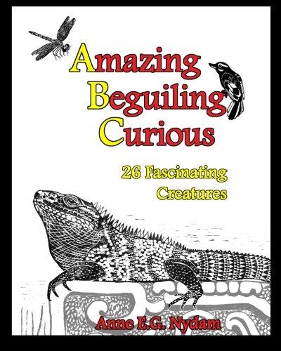 Amazing, Beguiling, Curious: 26 Fascinating Creatures pdf epub