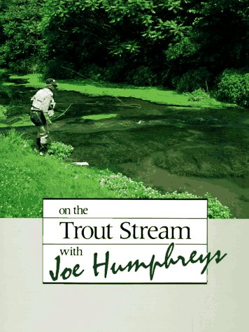 On the Trout Stream with Joe Humphreys (On The Trout Stream With Joe Humphreys)